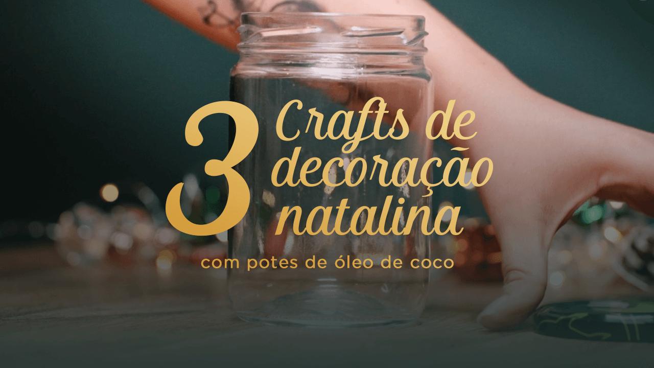 3 Crafts de Natal: Decoração natalina com potes de Óleo de Coco
